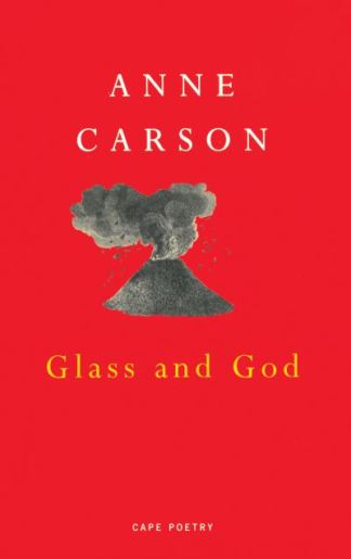 Glass, Irony and God - Anne Carson