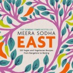 East: 120 Vegetarian and Vegan recipes from Bangalore to Beijing - Meera Sodha
