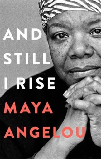 And Still I Rise - Dr Maya Angelou