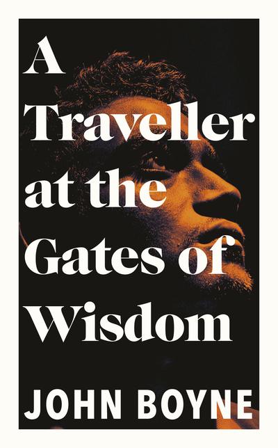 Traveller At The Gates Of Wisdom - John Boyne