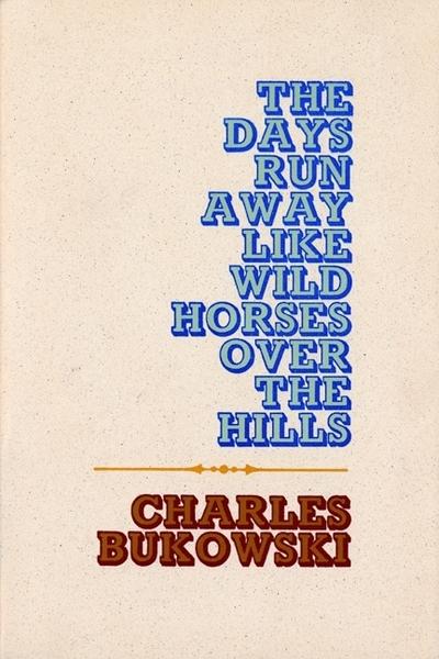Days Run Away Like Wild Horses Ov - Charles Bukowski