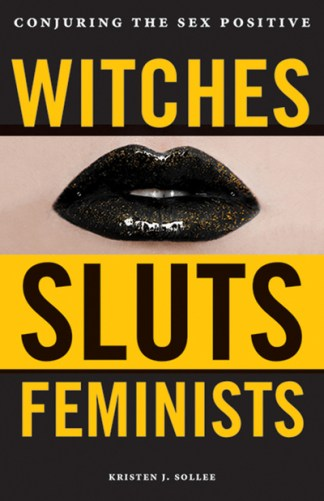 Witches, Sluts, Feminists: Conjuring the Sex Positive -