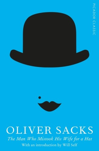 The Man Who Mistook His Wife for a Hat: Picador Classic - Oliver Sacks