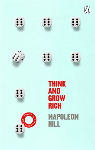 Think And Grow Rich: (Vermilion Life Essentials) - Napoleon Hill