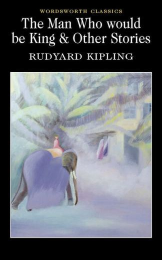 Man Who Would be King and Other Stories - Rudyard Kipling
