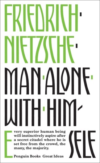 Man Alone with Himself - Friedrich Nietzsche
