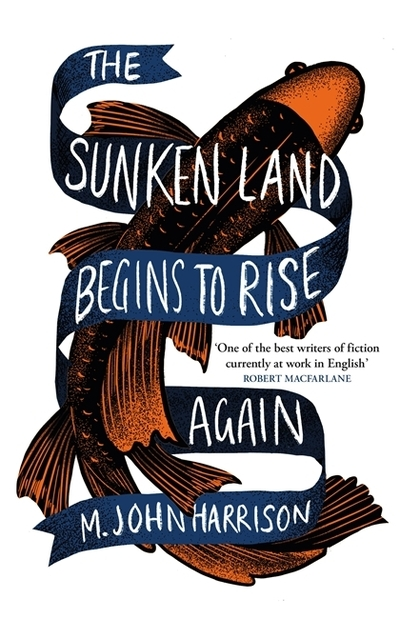 The sunken land begins to rise again - M. John Harrison