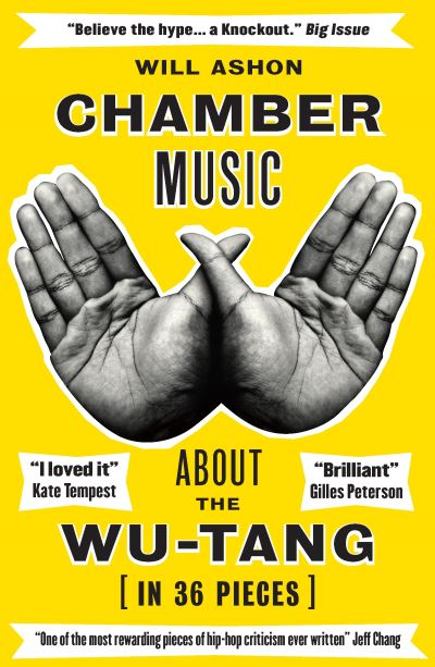 Chamber Music: About the Wu-Tang (in 36 Pieces) - Will Ashon