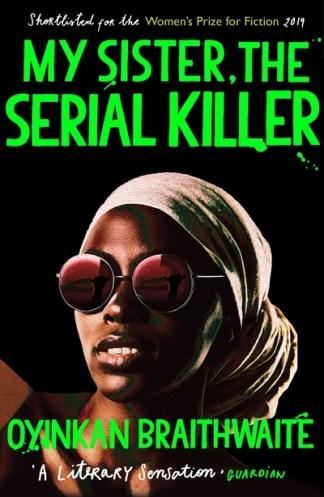 My Sister, the Serial Killer: Longlisted for the Booker Prize 2019 - Oyinkan Braithwaite