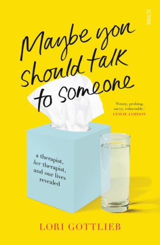 Maybe You Should Talk to Someone: a therapist, her therapist, and our liv - Lori Gottlieb