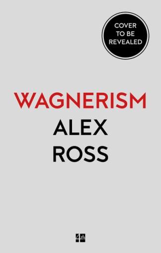 Wagnerism - Alex Ross
