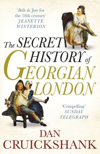 Secret History of Georgian London - Dan Cruickshank
