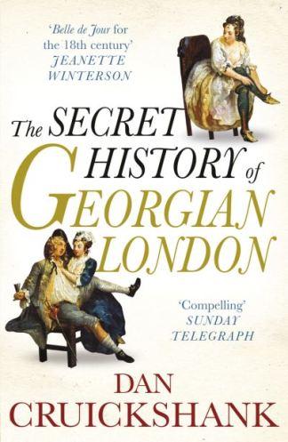 Secret History of Georgian London - Dan Cruickshank
