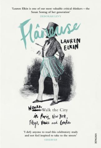 Flaneuse: Women Walk the City in Paris, New York, Tokyo, Venice and London - Lauren Elkin