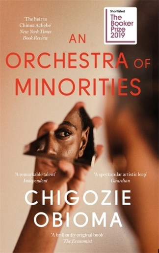 Orchestra of Minorities: Longlisted for the Booker Prize 2019 - Chigozie Obioma