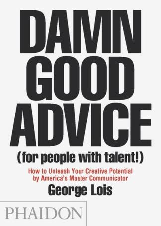 Damn Good Advice For People With Talent - George Lois
