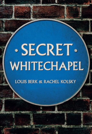 Secret Whitechapel - Louis Berk
