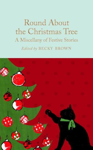 Round About the Christmas Tree: A Miscellany of Festive Stories - Becky Brown