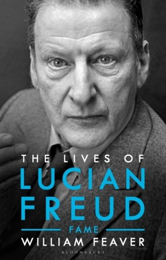 The lives of Lucian Freud. Fame 1968-2011 - William Feaver