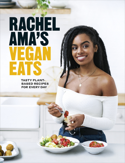 Rachel Ama's Vegan Eats: Tasty plant-based recipes for every day - Rachel Ama