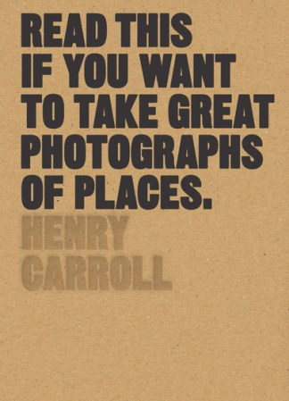 Read This If You Want to Take Great Photographs of Places - Henry Carroll