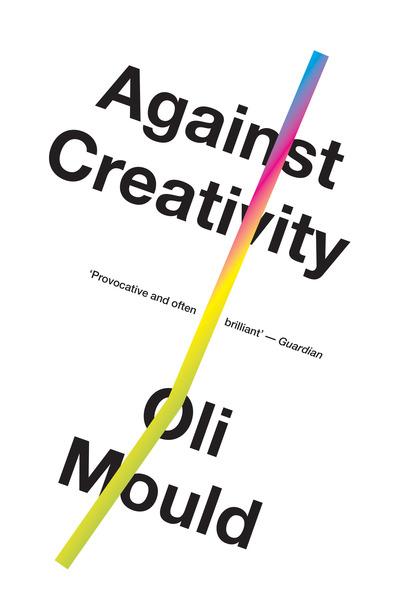 Against Creativity - Oli Mould
