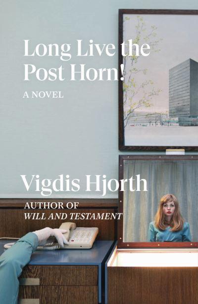 Long Live the Post Horn! - Vigdis Hjorth
