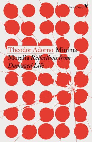 Minima Moralia: Reflections from Damaged Life - Theodor Adorno