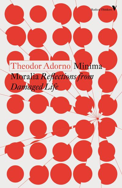 Minima Moralia: Reflections from Damaged Life - Theodor Adorno