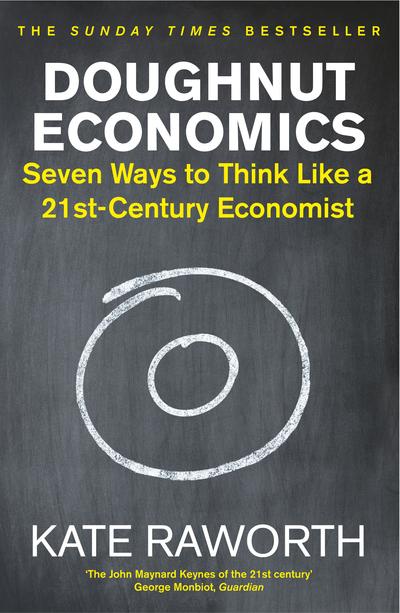 Doughnut Economics: Seven Ways to Think Like a 21st-Century Economist - Kate Raworth