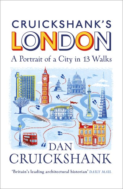 Cruickshank's London: A Portrait of a City in 13 Walks - Dan Cruickshank