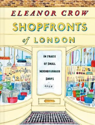 Shopfronts of London: In praise of small neighbourhood shops - Eleanor Crow