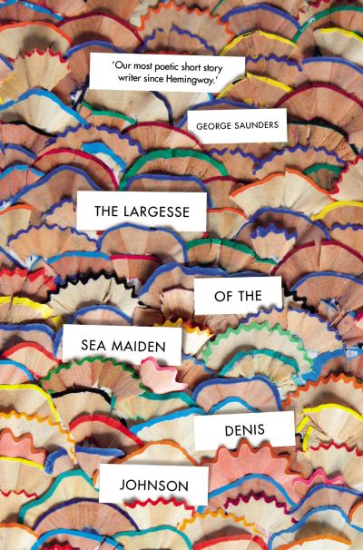 Largesse Of The Sea Maiden - Denis Johnson
