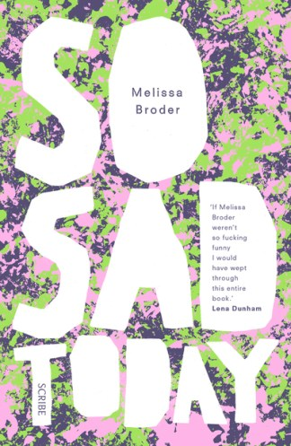 So Sad Today: personal essays - Melissa Broder