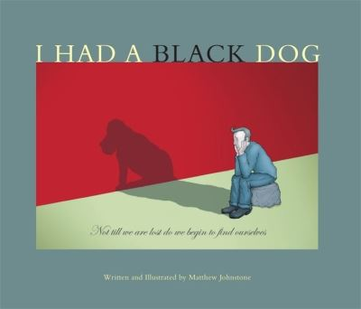 I Had a Black Dog - Matthew Johnstone
