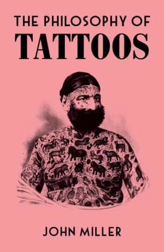 The philosophy of tattoos - John Miller