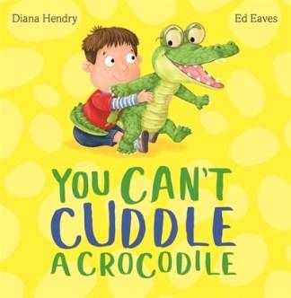 You can't cuddle a crocodile - Diana Hendry