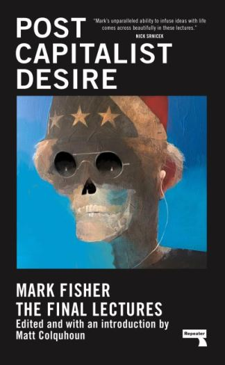 Postcapitalist Desire - Fisher (author) Mark