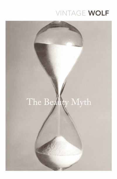 The Beauty Myth: How Images of Beauty are Used Against Women - Naomi Wolf