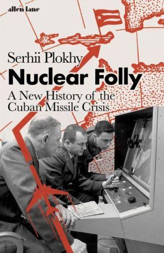 Nuclear Folly - Plokhy Serhii