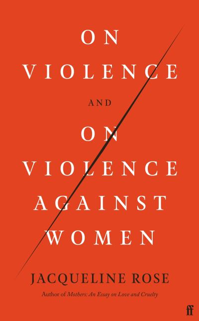On violence and on violence against women - Jacqueline Rose