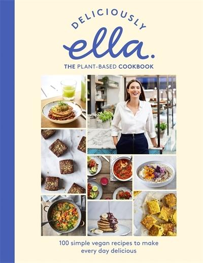 Deliciously Ella The Plant-Based Cookbook: The fastest selling vegan cookbook of - Ella Mills