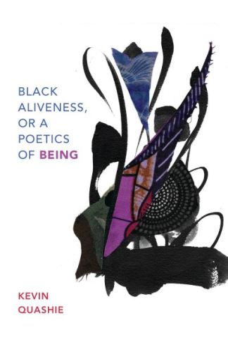Black Aliveness, Or a Poetics of Being - Everod Quashie Kevin