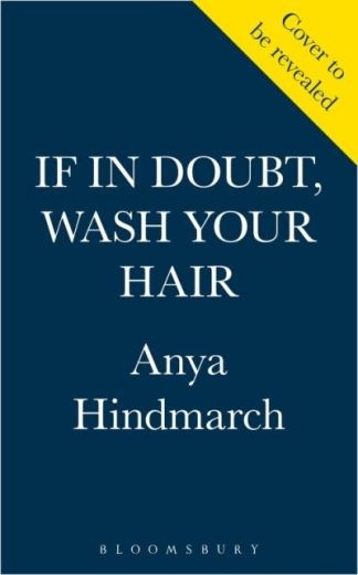 If in Doubt, Wash Your Hair - Hindmarch Anya