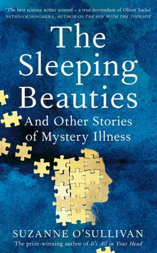 The sleeping beauties and other stories of the social life of illness - Suzanne O'Sullivan