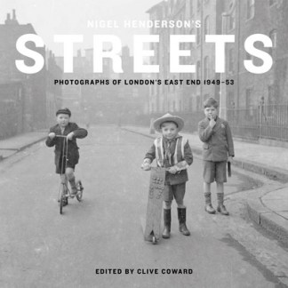 Nigel Henderson's Streets: Photographs of London's East End 1949-53 -