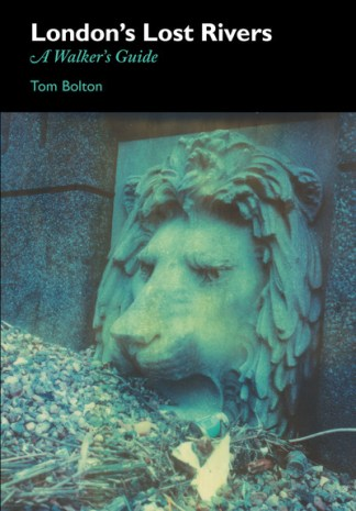 Londons Lost Rivers - Tom Bolton