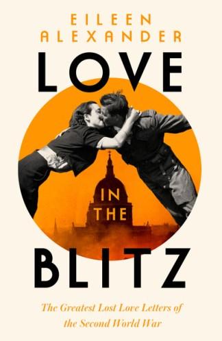Love in the Blitz - Eileen,1917-198 Alexander