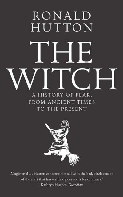 The Witch: A History of Fear, from Ancient Times to the Present - Ronald Hutton
