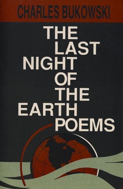 Last Night of the Earth Poems - Charles Bukowski